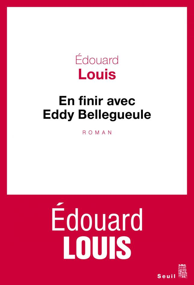 En finir avec Eddy Bellegueule - Edouard Louis - Editions Seuil - littérature française