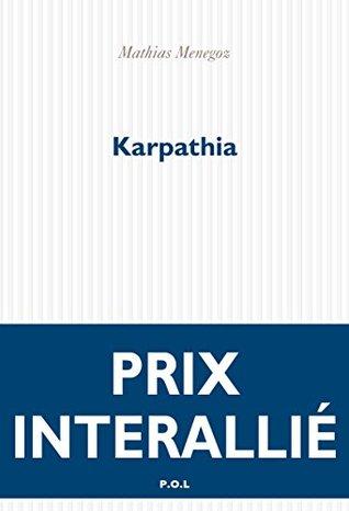 karpathia - mathias menegoz - prix interallié - éditions pol - littérature française
