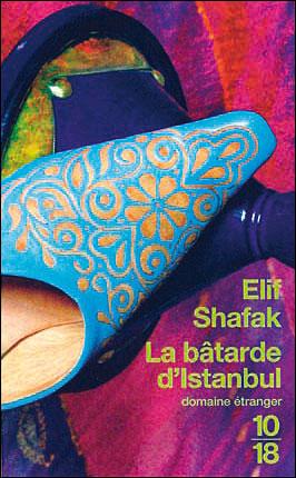 La bâtarde d'istanbul - elif shafak - Editions 10-18 - domaine étranger - littérature étrangère