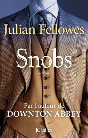 julian fellows, snobs, downton abbey, éditions jc lattès
