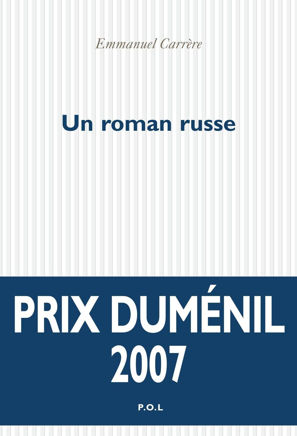 Un roman russe - Emmanuel Carrère - Editions POL - Prix Duméniel 2007