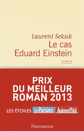 Le cas Eduard Einstein - Laurent Seksik - Flammarion - Prix du meilleur roman 2013