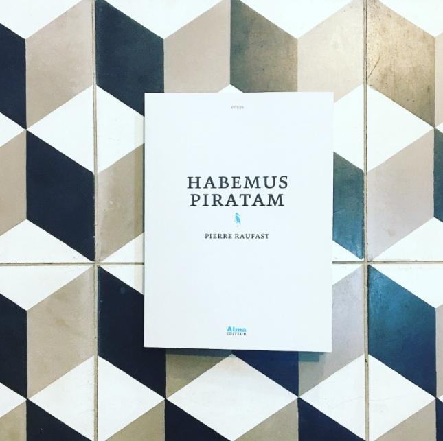 Habemus Piratam Pierre Raufast Rentrée littéraire 2018 Alma Editeur The Unamed Bookshelf