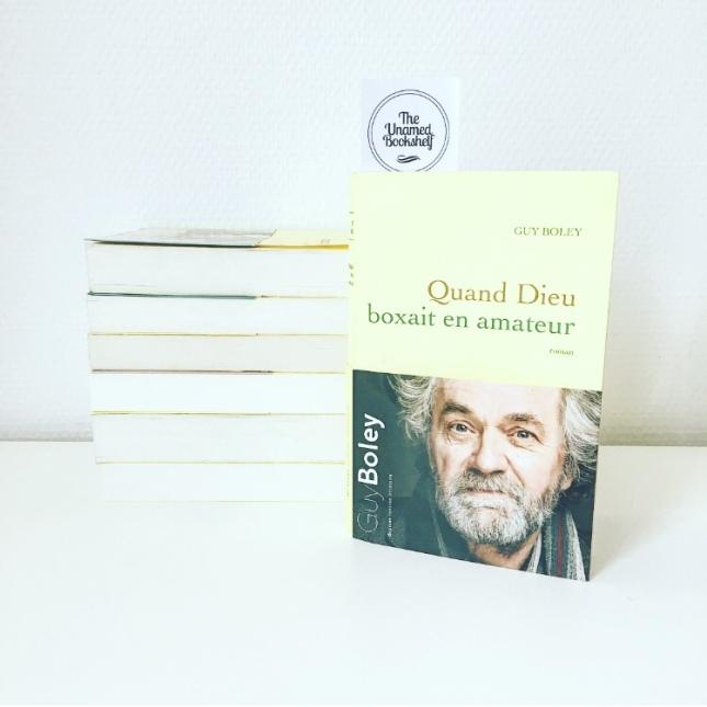 Quand Dieu boxait en amateur - Guy Boley - Editions Grasset - 2018 - The Unamed Bookshelf