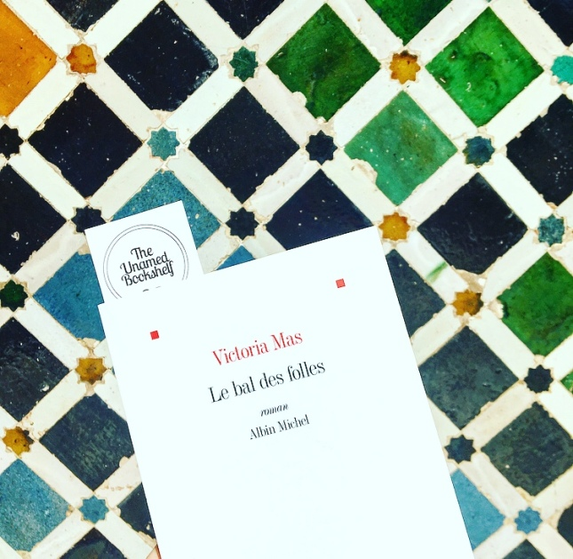 Le bal des folles Victoria Mas Editions Albin Michel Prix Renaudot des lycéens The Unamed Bookshelf